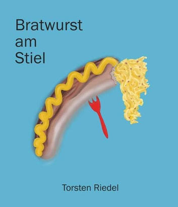 Bratwurst am Stiel ebook by Torsten Riedel