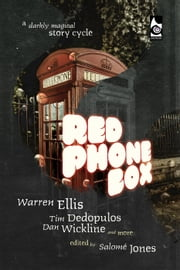Red Phone Box: A Darkly Magical Story Cycle ebook by Tim Dedopulos,Warren Ellis,Dan Wickline,Salomé Jones