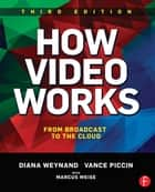 How Video Works ebook by Diana Weynand,Vance Piccin