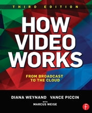 How Video Works - From Broadcast to the Cloud ebook by Diana Weynand,Vance Piccin