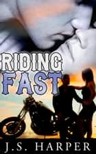 Riding Fast (Part 3 in the Ride Hard series) ebook by J.S. Harper