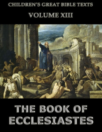 The Book Of Ecclesiastes - Children's Great Bible Texts ebook by James Hastings