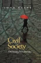 Civil Society - Old Images, New Visions ebook by John Keane