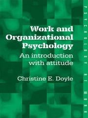 Work and Organizational Psychology - An Introduction with Attitude ebook by Christine Doyle