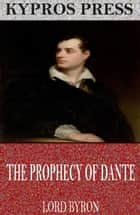 The Prophecy of Dante ebook by Lord Byron