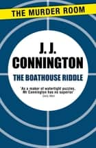 The Boathouse Riddle ebook by J. J. Connington