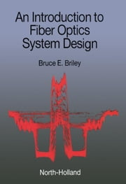An Introduction to Fiber Optics System Design ebook by Briley, B.E.