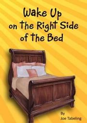 Wake Up on the Right Side of the Bed ebook by Joe Tabeling
