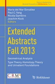 Extended Abstracts Fall 2013 - Geometrical Analysis; Type Theory, Homotopy Theory and Univalent Foundations ebook by Maria del Mar González,Paul C. Yang,Nicola Gambino,Joachim Kock