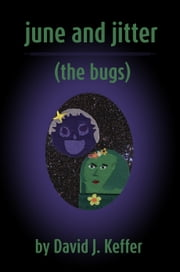 June and Jitter (The Bugs) ebook by David Keffer