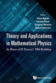 Theory and Applications in Mathematical Physics - In Honor of B Tirozzi's 70th Birthday ebook by Elena Agliari,Adriano Barra,Nakia Carlevaro;Giovanni Montani