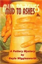 Mud to Ashes, a pottery mystery ebook by Gayle Wigglesworth