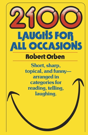2100 Laughs for All Occasions - Short, Sharp, Topical, and Funny--Arranged in Categories for Reading, Telling, Laughing ebook by Robert Orben