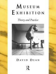 Museum Exhibition - Theory and Practice ebook by David Dean