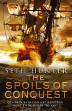 Spoils of Conquest - A Nathan Peake Novel, Book 6 ebook by Seth Hunter