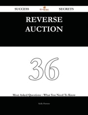 Reverse Auction 36 Success Secrets - 36 Most Asked Questions On Reverse Auction - What You Need To Know ebook by Kelly Preston