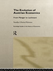 Evolution of Austrian Economics - From Menger to Lachmann ebook by Sandye Gloria-Palermo