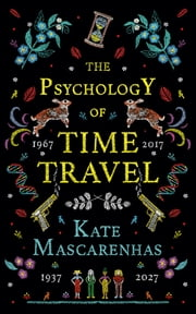 The Psychology of Time Travel - A Novel ebook by Kate Mascarenhas