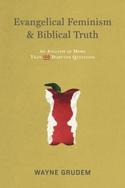 Evangelical Feminism and Biblical Truth - An Analysis of More Than 100 Disputed Questions ebook by Wayne Grudem