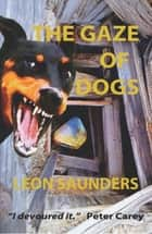 The Gaze of Dogs ebook by Leon Saunders