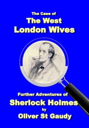 The Case of the West London Wives ebook by Oliver St. Gaudy