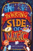 The Wrong Side of Magic ebook by Janette Rallison