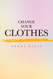 Change Your Clothes ebook by Terri Davis