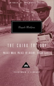 The Cairo Trilogy - Palace Walk, Palace of Desire, Sugar Street ebook by Naguib Mahfouz, Edward W. Said