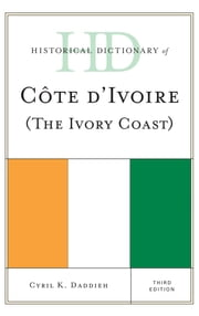 Historical Dictionary of Cote d'Ivoire (The Ivory Coast) ebook by Cyril K. Daddieh