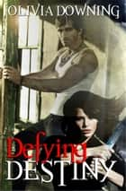 Defying Destiny ebook by Olivia Downing