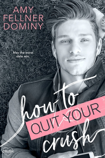 How to Quit Your Crush ebook by Amy Fellner Dominy