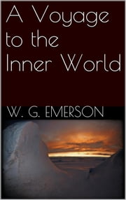 A Voyage to the Inner World ebook by Willis George Emerson
