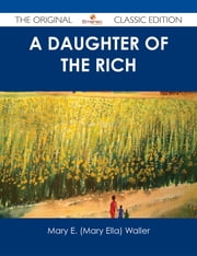 A Daughter of the Rich - The Original Classic Edition ebook by Mary E. (Mary Ella) Waller