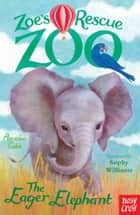 Zoe's Rescue Zoo: The Eager Elephant ebook by Amelia Cobb, Sophy Williams