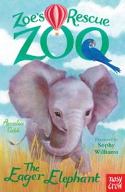 Zoe's Rescue Zoo: The Eager Elephant ebook by Amelia Cobb,Sophy Williams