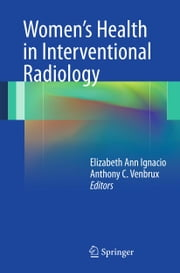 Women's Health in Interventional Radiology ebook by Elizabeth Ignacio,Anthony C. Venbrux