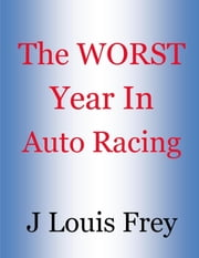 The Worst Year in Racing ebook by J Louis Frey