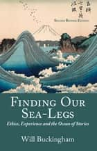 Finding Our Sea-Legs - Ethics, Experience and the Ocean of Stories ebook by Will Buckingham
