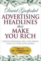 Advertising Headlines That Make You Rich - Create Winning Ads, Web Pages, Sales Letters and More ebook by David Garfinkel