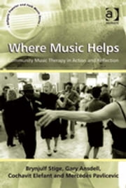 Where Music Helps: Community Music Therapy in Action and Reflection ebook by Cochavit Elefant,Mercédès Pavlicevic,Professor Brynjulf Stige,Dr Gary Ansdell,Professor Stan Hawkins,Professor Lori Burns