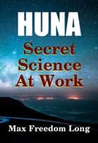 Huna, Secret Science at Work ebook by Max Freedom Long