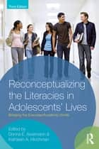 Reconceptualizing the Literacies in Adolescents' Lives ebook by Donna E. Alvermann,Kathleen A. Hinchman