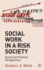 Social Work in a Risk Society - Social and Political Perspectives ebook by Stephen A. Webb