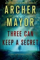 Three Can Keep a Secret ebook by Archer Mayor