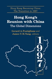 Hong Kong's Reunion with China: The Global Dimensions - The Global Dimensions ebook by Gerard A. Postiglione,James Tuck-Hong Tang