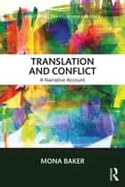 Translation and Conflict - A narrative account 電子書籍 by Mona Baker