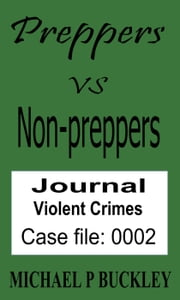 Prepper vs non-prepper journal 2 - Preppers vs Non-Preppers journal, #2 ebook by Michael P Buckley