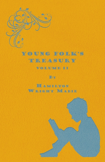 Young Folk's Treasury Volume II - in 12 Volumes ebook by Hamilton Wright Mabie