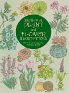 Big Book of Plant and Flower Illustrations ebook by Maggie Kate