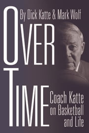 Over Time - Coach Katte on Basketball and Life ebook by Dick Katte,Mark Wolf